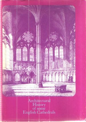 Architectural History of some English Cathedrals Part 1; A Collection in two parts of papers...