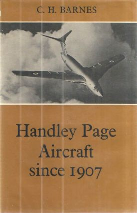 Handley Page Aircraft Since 1907. C H. Barnes.