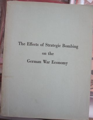 The Effects of Strategic Bombing on the German War Economy. United States Strategic Bombing Survey