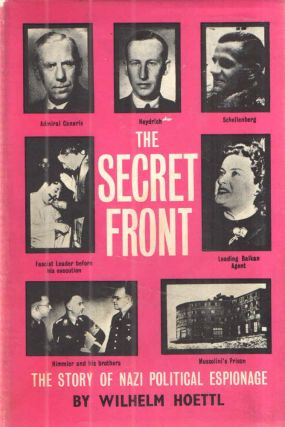 The Secret Front; The Story of Nazi Politcal Espionage. Wilhelm Hoettl