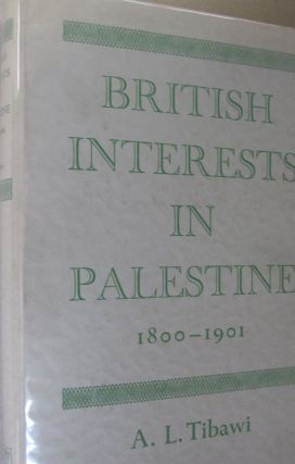 British Interests in Palestine 1800-1901; A Study of Religious and educational Enterprise. A L....