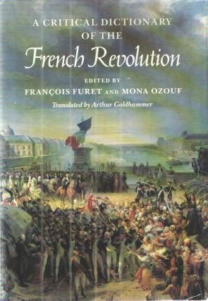 A Critical Dictionary of the French Revolution. Francois Furet, Mona Ozouf
