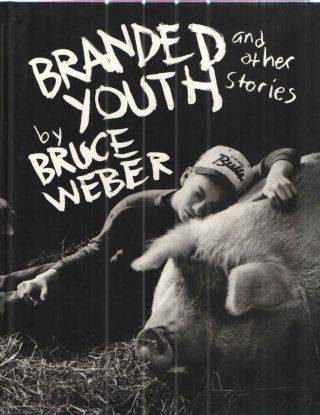 Branded Youth and Other Stories. Bruce Weber