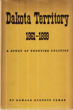 Dakota Territory 1861-1889. Howard Roberts Lamar