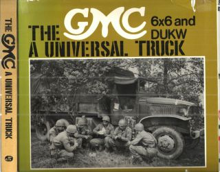 Gmc Six by Six and Dukw; A Universal Truck. Boniface and Jeudy
