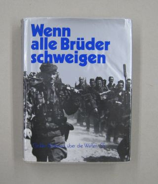 Wenn Alle Bruder Schweigen; Grosser Bildband Uber Die Waffen-Ss (When all Our Brothers Are Silent: the Book of Photographs of the Waffen-Ss).
