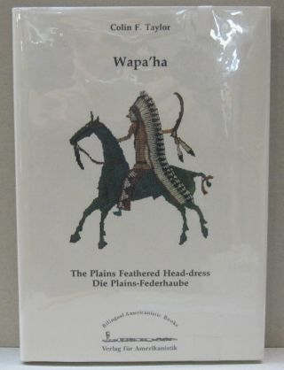 Wapa'ha; The Plains Feathered Head-Dress Die Plains-Federhaube. Colin F. Taylor