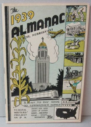 The 1939 Almanac for Nebraskans; A Day to Day Guide to Cornhusker Doings. Federal Writers Project