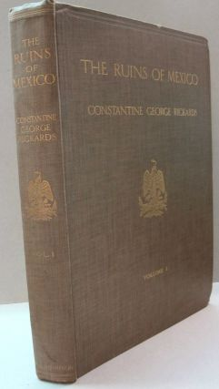 The Ruins of Mexico; Volume 1. Constantine George Rickards