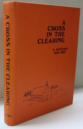 A Cross in the Clearing A History 1903-1980. Simon Lizee
