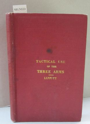 A Treatise on the Tactical Use of the Three Arms: Infantry, Artillery and Calvalry. Francis J....