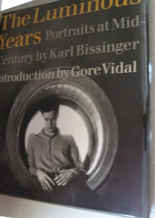 The Luminous Years Portraits at Mid-Century. Karl Bissinger, Gore Vidal.