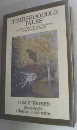 Timberdoodle Tales: Adventures of a Minnesota Woodcock Hunter. Thomas F. Waters