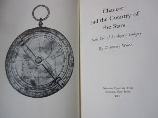Chaucer and the Country of the Stars; Poetic Uses ofr Astrological Imagery. Chauncey Wood