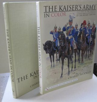 The Kaiser's Army In Color: Uniforms of the Imperial German Army as Illustrated by Carl Becker...