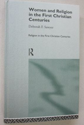 Women And Religion In The First Christian Centuries. Deborah Sawyer