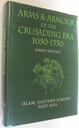 Arms & Armour of the Crusading Era, 1050-1350: Islam, Eastern Europe and Asia. David Nicolle