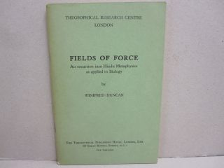 Fields of Force; An Excursion into Hindu Metaphysics as applied to Biology. Winifred Duncan