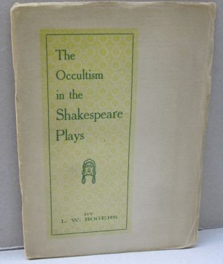 The Occultism in the Shakespeare Plays. L W. Rogers