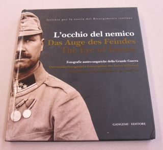 L'occhio del nemico Das Auge des Feindes The Eye of the Enemy; Austro-hungarian photographs of...