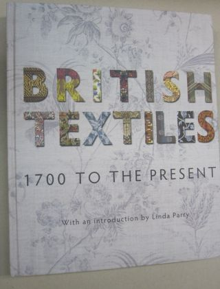 British Textiles; 1700 to the Present. Linda Parry.