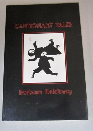 Cautionary Tales. Barbara Goldberg.