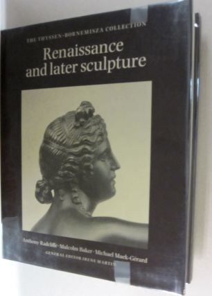 Renaissance and Later Sculpture The Thyssen-Bornemisza Collection. Malcolm Baker Anthony...