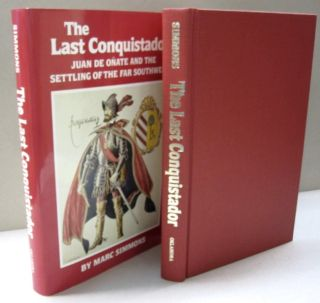 The Last Conquistador: Juan De Onate and the Settling of the Far Southwest. Marc Simmons.