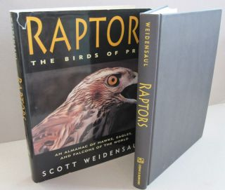 Raptors The Birds of Prey; An Almanac of Hawks,Eagles and Falcons of the World. Scott Weidensaul