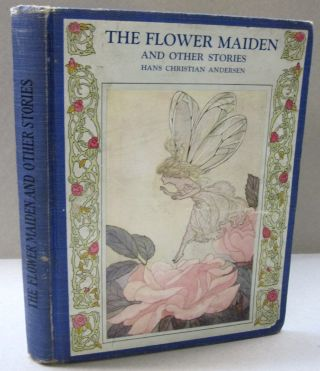 The Flower Maiden and Other Stories. Hans Christian Andersen.