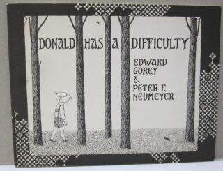 Donald has a Difficulty. Edward Gorey, Peter F. Neumeyer