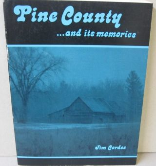 Pine County... and its Memories. Jim Cordes