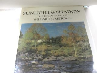 Sunlight and Shadow The Life and Art of Willard L. Metcalf. Elizabeth De Veer, Richard J. Boyle.