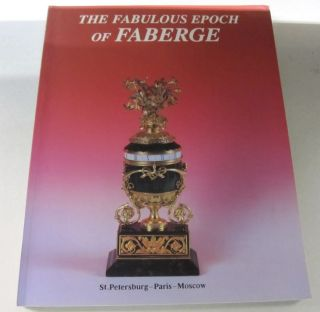 The Fabulous Epoch of Faberge; St. Petersburg-Paris-Moscow