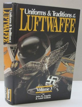 UNIFORMS AND TRADITIONS OF THE LUFTWAFFE - VOLUME 3. John R., Adolph Schlicht Angolia.