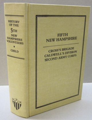 A history of the Fifth Regiment New Hampshire Volunteers, in the American Civil War, 1861-1865. William Child.