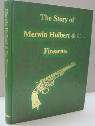The Story of Merwin, Hulbert & Co. Firearms. Art Phelps