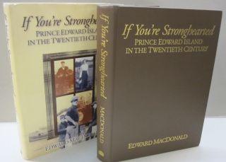 If you're stronghearted: Prince Edward Island in the twentieth century by. Edward Macdonald