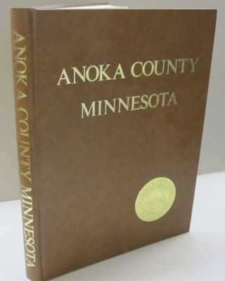 Anoka County Minnesota; A Collection of Historical Sketches and Family Histories Compiled by...
