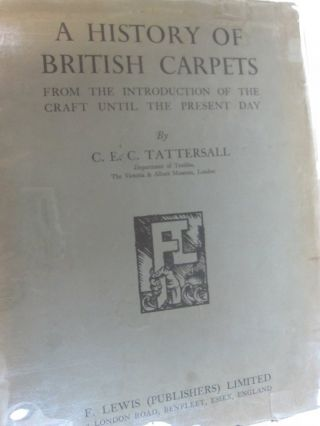 A History of British Carpets; From the Introduction of the Craft until the Present Day. C E. C....