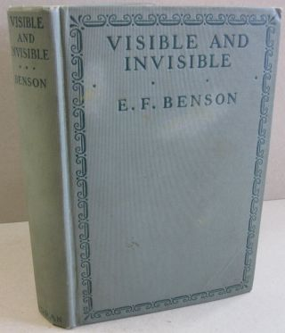 Visible and Invisible. E F. Benson