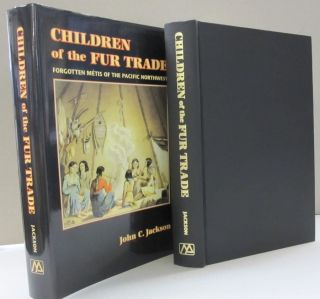 Children of the Fur Trade: Forgotten Metis of the Pacific Northwest. John C. Jackson.