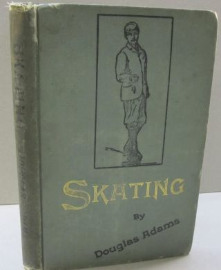 Skating; With a Chapter for Ladies by Miss L. Cheetham and One one Speed Skating by N.G. Douglas Adams.