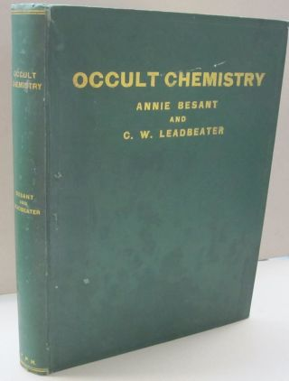 Occult Chemistry; Investigations by Clairvoyant Magnification into the Structure of the Atoms of the Periodic Table and of some Compounds. Annie Besant, C W. Leadbeater.
