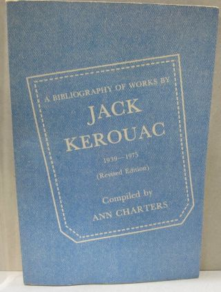 A Bibliography of works of Jack Kerouac 1939-1975. Ann Charters
