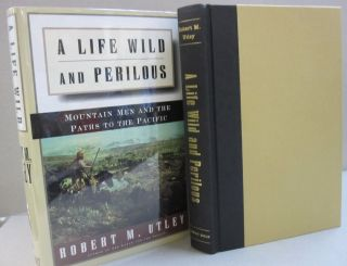 A Life Wild and Perilous: Mountain Men and the Paths to the Pacific. Robert M. Utley