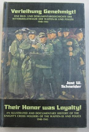 Their Honor Was Loyalty!; An Illustrated and Documentary History of the Knight's Cross Holders of...