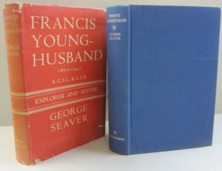 Francis Young-Husband 1863-1942; Explorer and Mystic. George Seaver.