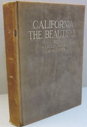 California The Beautiful; Camera Studies by California Artists with Selections in Prose and Verse...