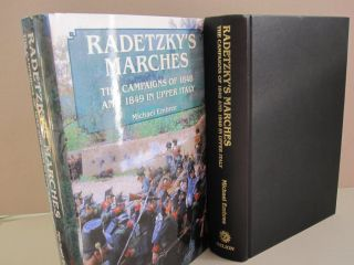 Radetzky's Marches: The Campaigns of 1848 and 1849 in Upper Italy. Michael Embree.